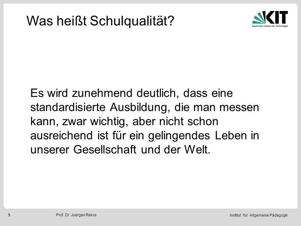 Institut für Allgemeine Pädagogik 6Prof.Dr. Juergen Rekus Was heißt Schulqualität.