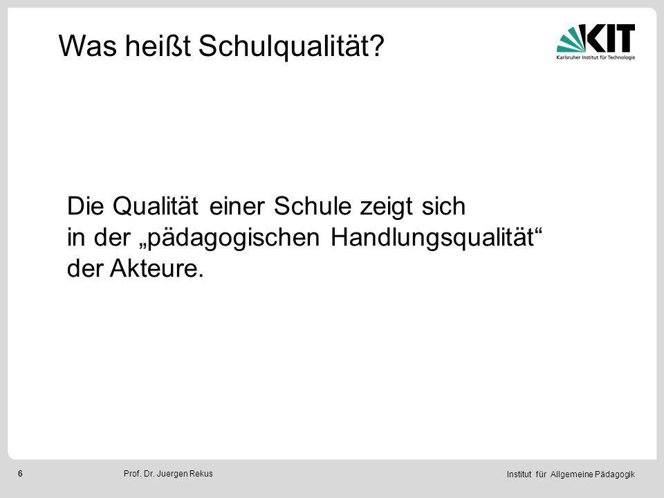 Institut für Allgemeine Pädagogik 7Prof.Dr. Juergen Rekus Was heißt Schulqualität.