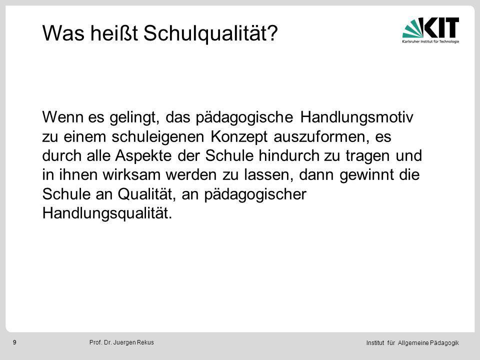 Institut für Allgemeine Pädagogik 10Prof.Dr. Juergen Rekus Was heißt Schulqualität.