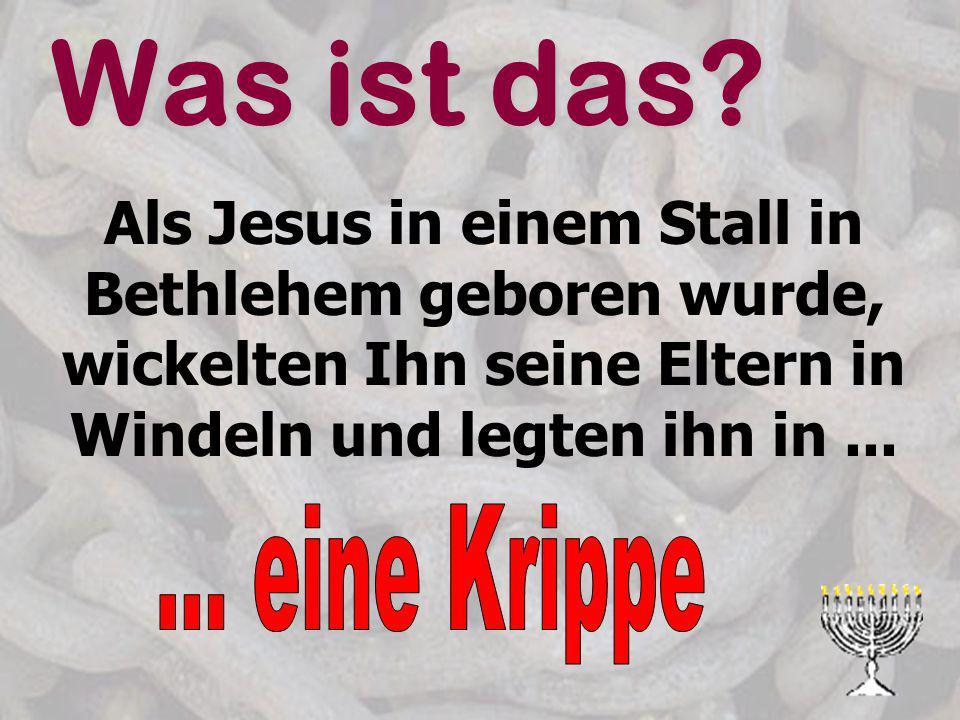 Was ist das? Als Jesus in einem Stall in Bethlehem geboren wurde, wickelten Ihn seine Eltern in Windeln und legten ihn in...