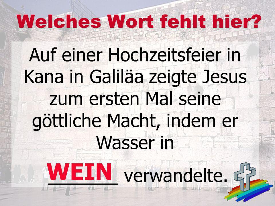 Auf einer Hochzeitsfeier in Kana in Galiläa zeigte Jesus zum ersten Mal seine göttliche Macht, indem er Wasser in _______ verwandelte. Welches Wort fe