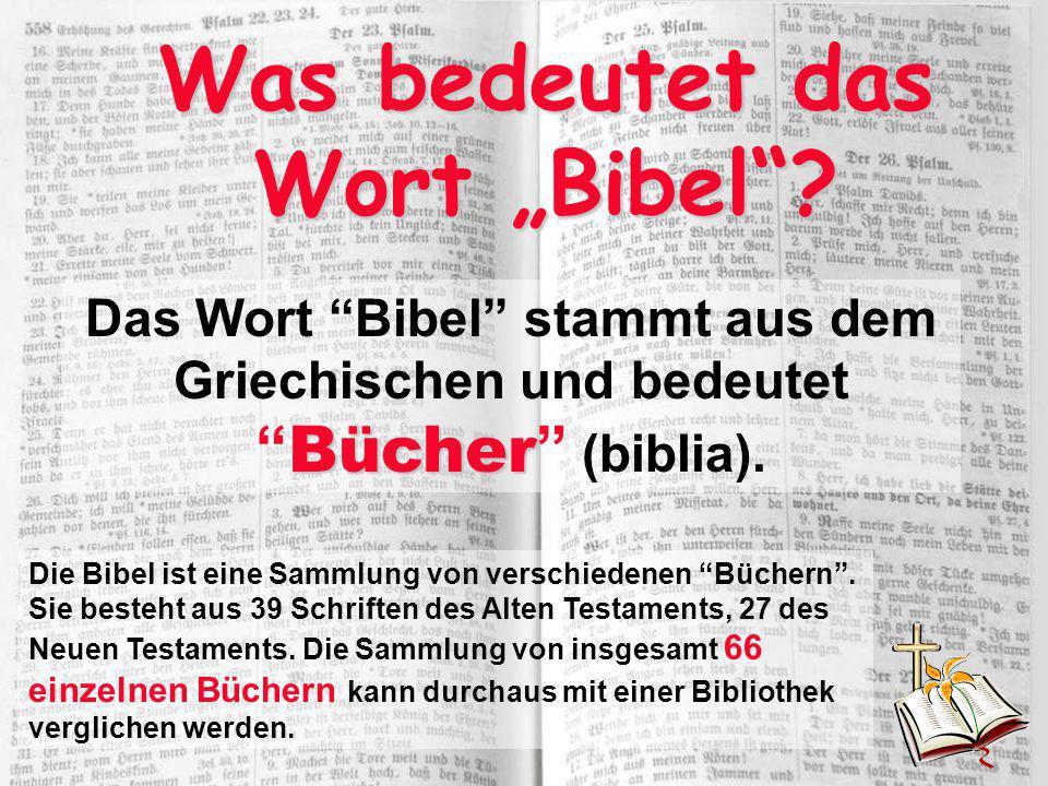 """Was bedeutet das Wort """"Bibel""""? Die Bibel ist eine Sammlung von verschiedenen """"Büchern"""". Sie besteht aus 39 Schriften des Alten Testaments, 27 des Neue"""