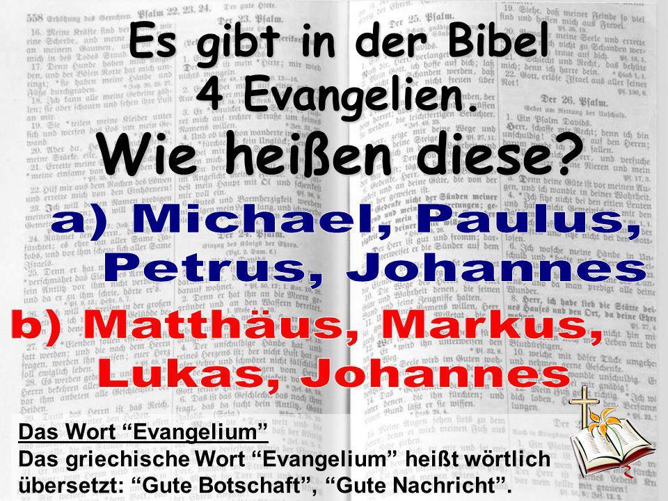 """Es gibt in der Bibel 4 Evangelien. Wie heißen diese? Das Wort """"Evangelium"""" Das griechische Wort """"Evangelium"""" heißt wörtlich übersetzt: """"Gute Botschaft"""
