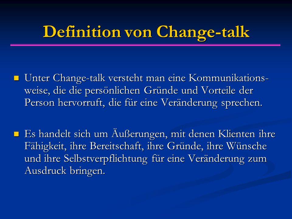 Definition von Change-talk Unter Change-talk versteht man eine Kommunikations- weise, die die persönlichen Gründe und Vorteile der Person hervorruft,