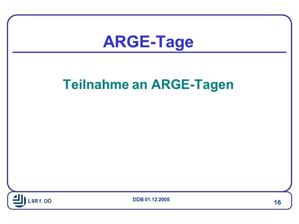 LSR f. OÖ DDB 01.12.2005 16 ARGE-Tage Teilnahme an ARGE-Tagen