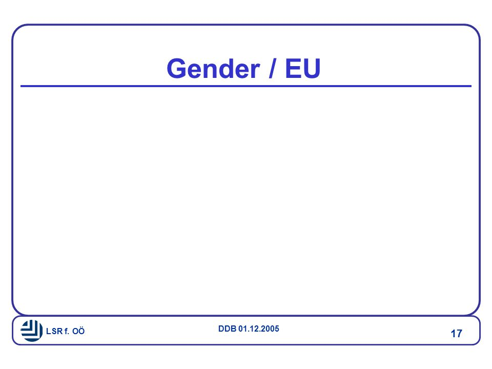 LSR f. OÖ DDB 01.12.2005 17 Gender / EU