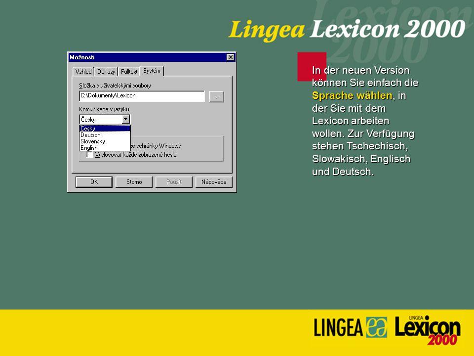 In der neuen Version können Sie einfach die Sprache wählen, in der Sie mit dem Lexicon arbeiten wollen. Zur Verfügung stehen Tschechisch, Slowakisch,