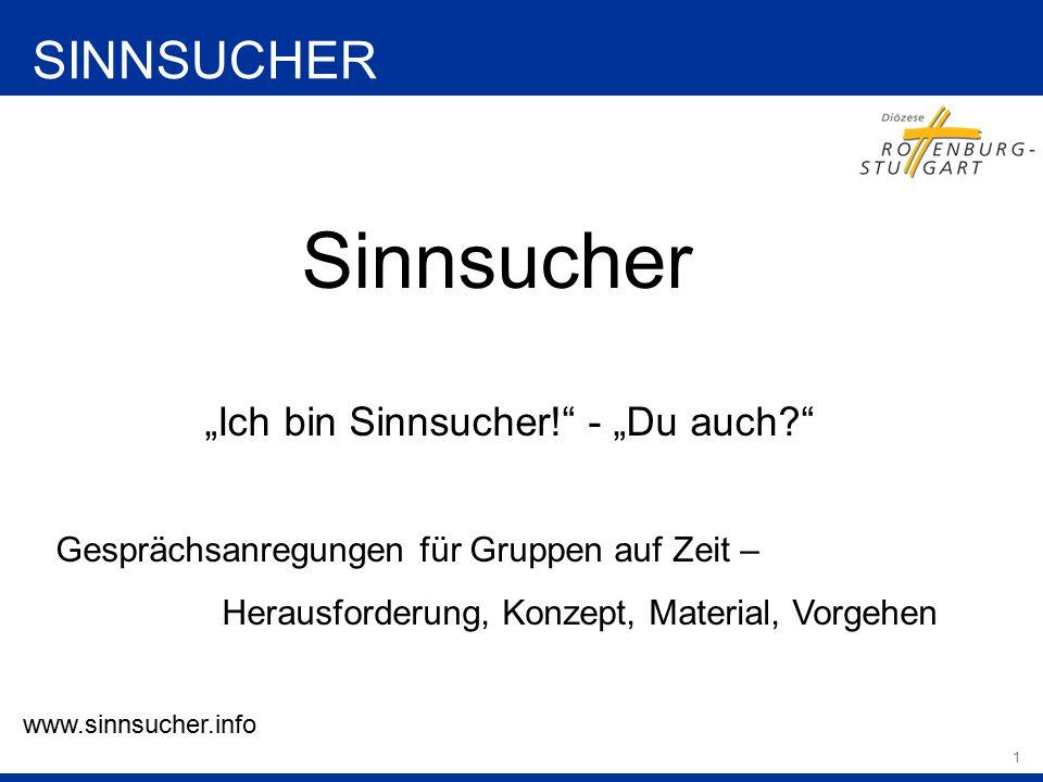 """1 Sinnsucher SINNSUCHER """"Ich bin Sinnsucher! - """"Du auch? Gesprächsanregungen für Gruppen auf Zeit – Herausforderung, Konzept, Material, Vorgehen www.sinnsucher.info"""