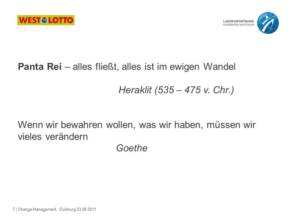 7 | Change-Management, Duisburg 23.08.2011 Panta Rei – alles fließt, alles ist im ewigen Wandel Heraklit (535 – 475 v. Chr.) Wenn wir bewahren wollen,