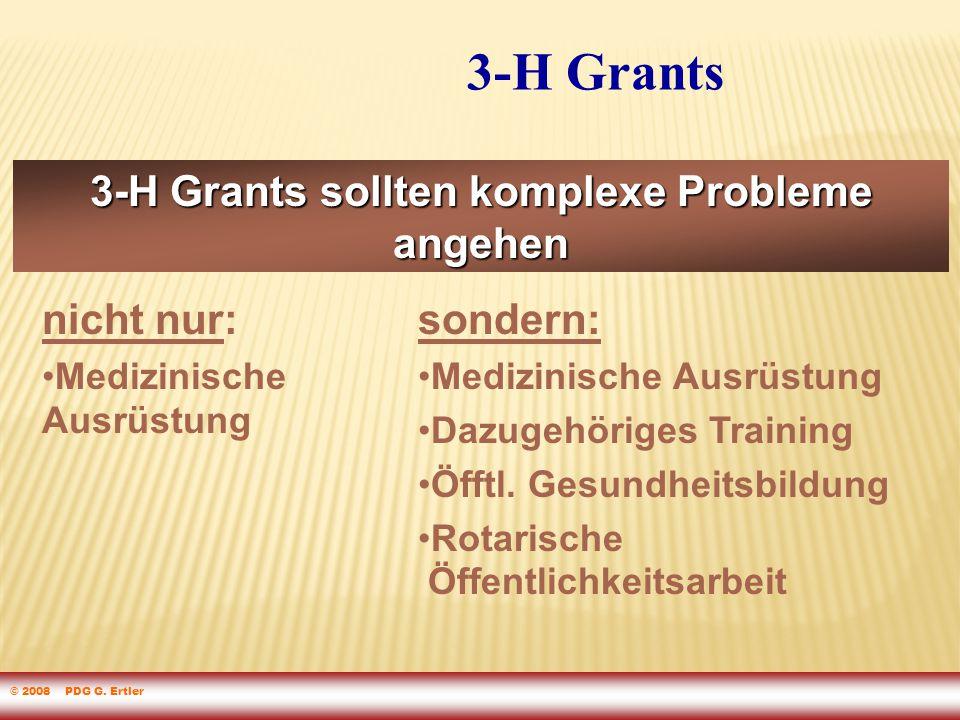 3-H Grants 3-H Grants sollten komplexe Probleme angehen nicht nur: Medizinische Ausrüstung sondern: Medizinische Ausrüstung Dazugehöriges Training Öfftl.
