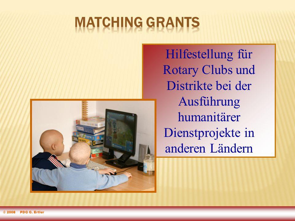 Hilfestellung für Rotary Clubs und Distrikte bei der Ausführung humanitärer Dienstprojekte in anderen Ländern The Rotary Foundation of Rotary International © 2008 PDG G.