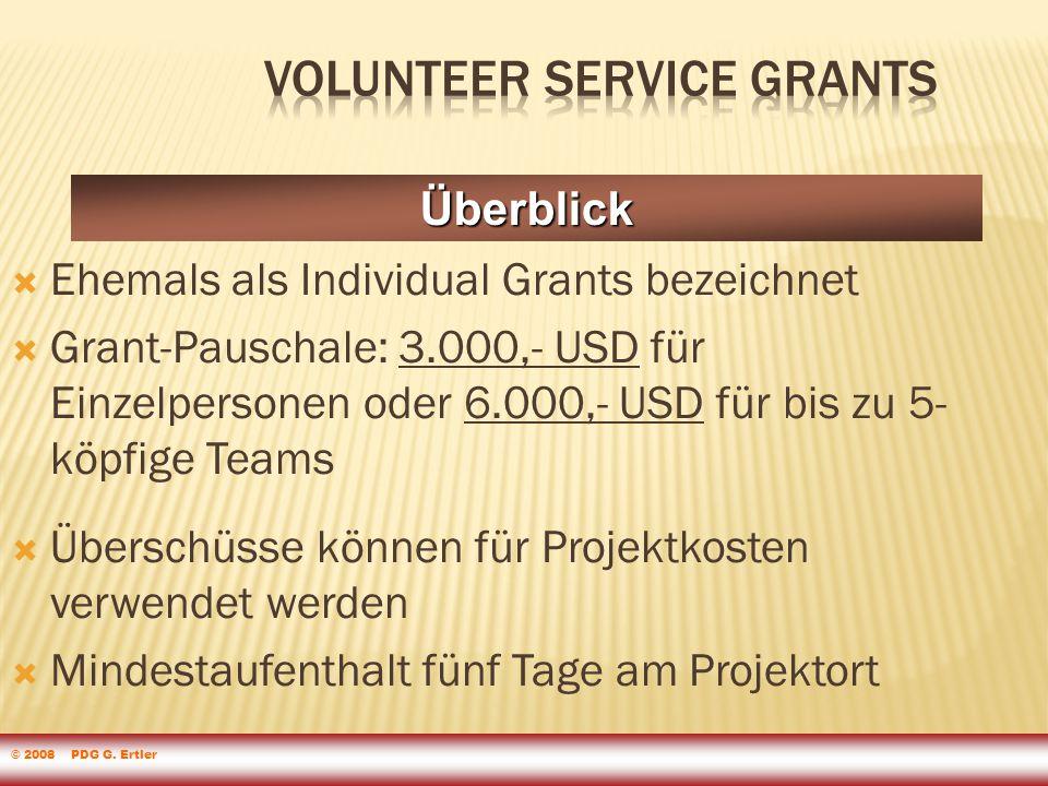 Ehemals als Individual Grants bezeichnet  Grant-Pauschale: 3.000,- USD für Einzelpersonen oder 6.000,- USD für bis zu 5- köpfige Teams  Überschüsse können für Projektkosten verwendet werden  Mindestaufenthalt fünf Tage am Projektort Überblick © 2008 PDG G.