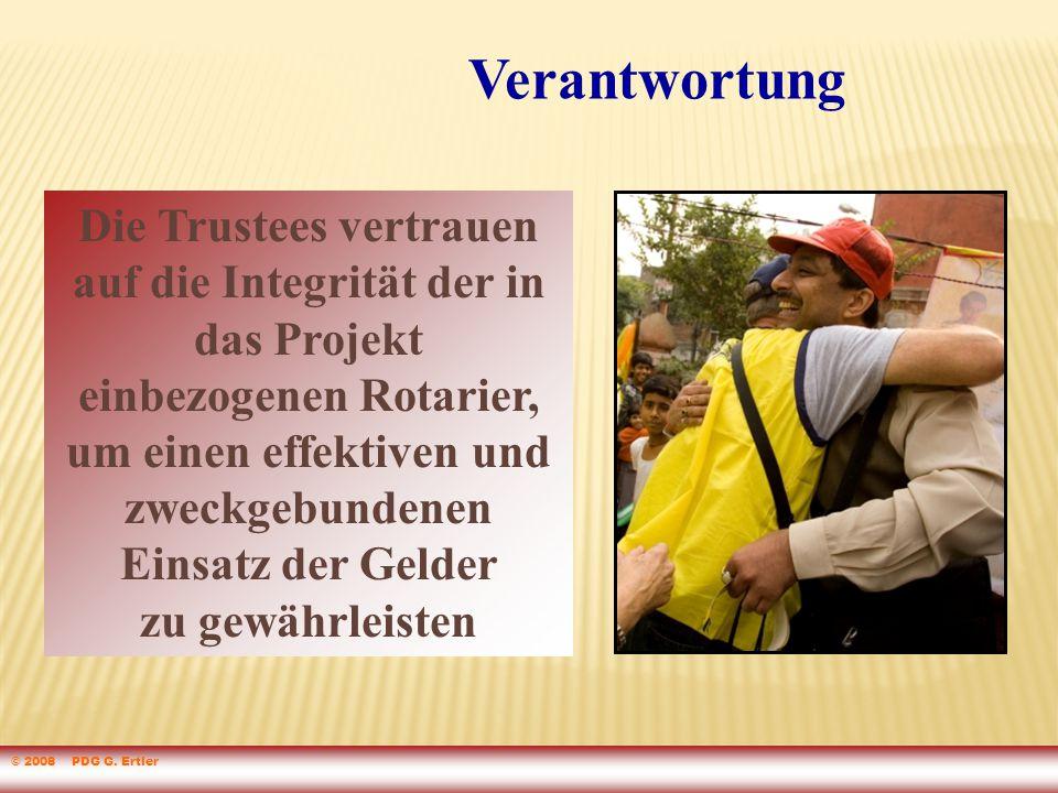 Die Trustees vertrauen auf die Integrität der in das Projekt einbezogenen Rotarier, um einen effektiven und zweckgebundenen Einsatz der Gelder zu gewährleisten Verantwortung © 2008 PDG G.