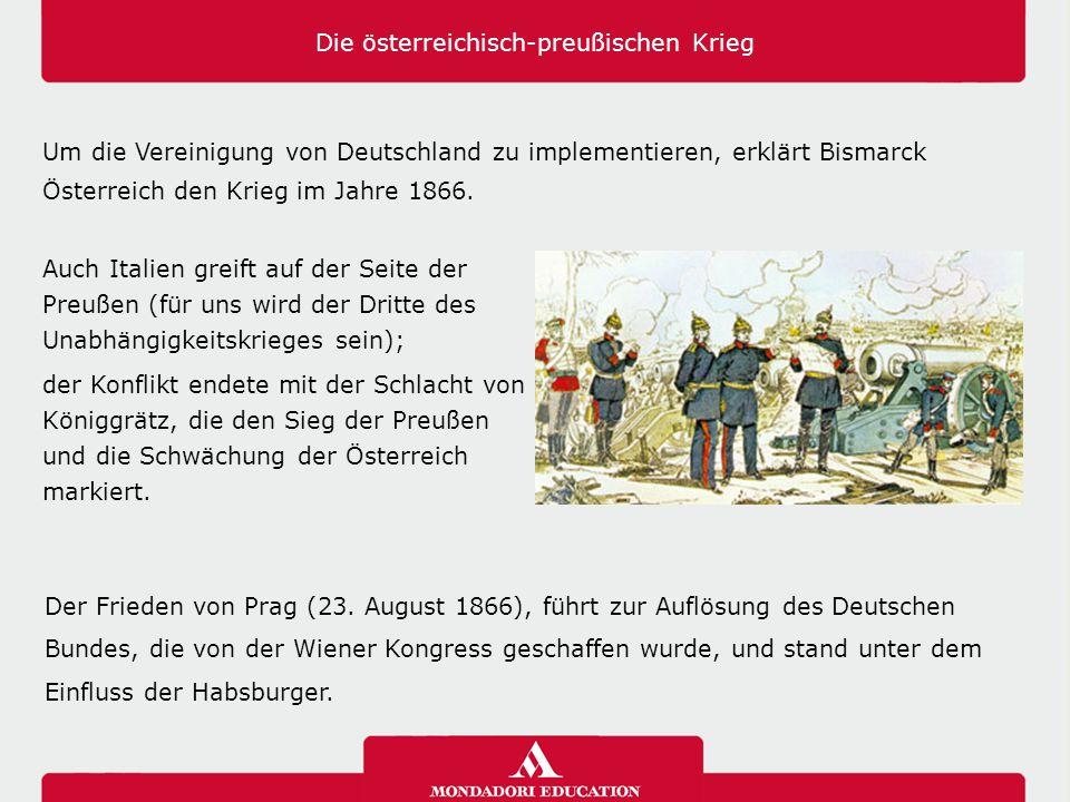 Die österreichisch-preußischen Krieg Um die Vereinigung von Deutschland zu implementieren, erklärt Bismarck Österreich den Krieg im Jahre 1866. Auch I