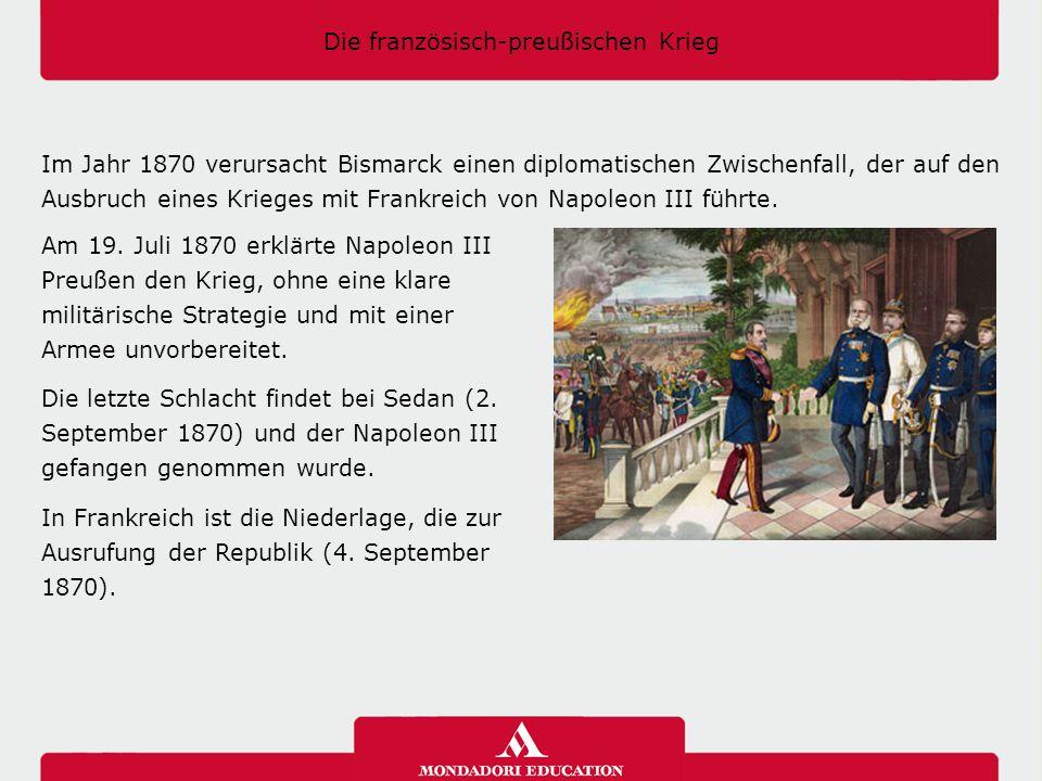 Die französisch-preußischen Krieg Im Jahr 1870 verursacht Bismarck einen diplomatischen Zwischenfall, der auf den Ausbruch eines Krieges mit Frankreic