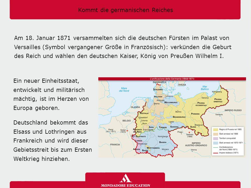 Kommt die germanischen Reiches Am 18. Januar 1871 versammelten sich die deutschen Fürsten im Palast von Versailles (Symbol vergangener Größe in Franzö