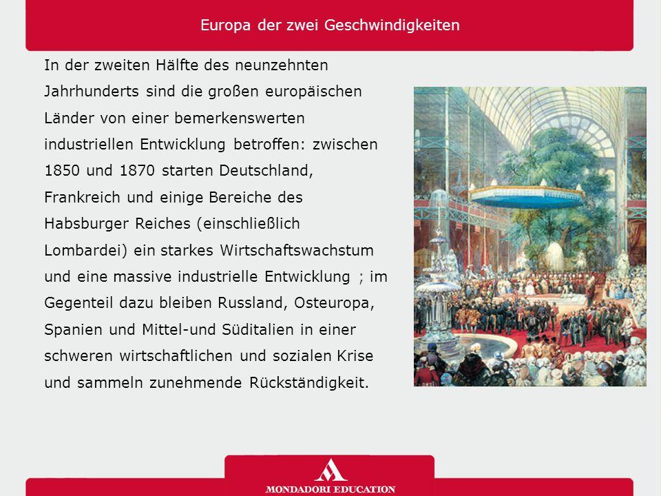 Europa der zwei Geschwindigkeiten In der zweiten Hälfte des neunzehnten Jahrhunderts sind die großen europäischen Länder von einer bemerkenswerten ind