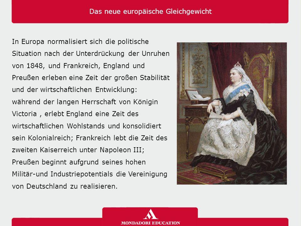 Das neue europäische Gleichgewicht In Europa normalisiert sich die politische Situation nach der Unterdrückung der Unruhen von 1848, und Frankreich, E