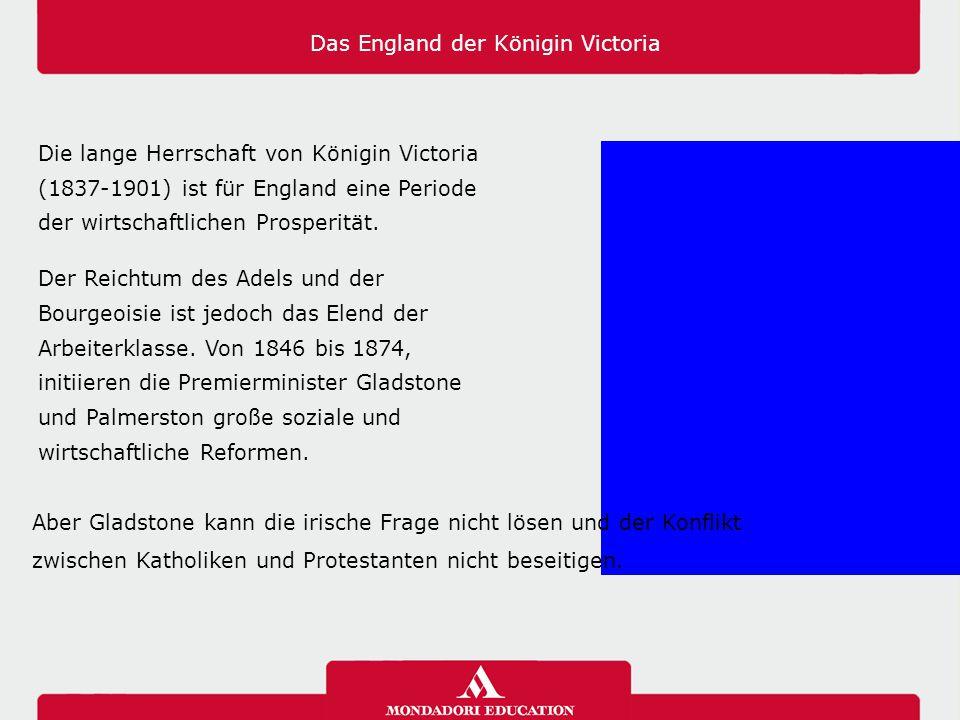 Das England der Königin Victoria Die lange Herrschaft von Königin Victoria (1837-1901) ist für England eine Periode der wirtschaftlichen Prosperität.