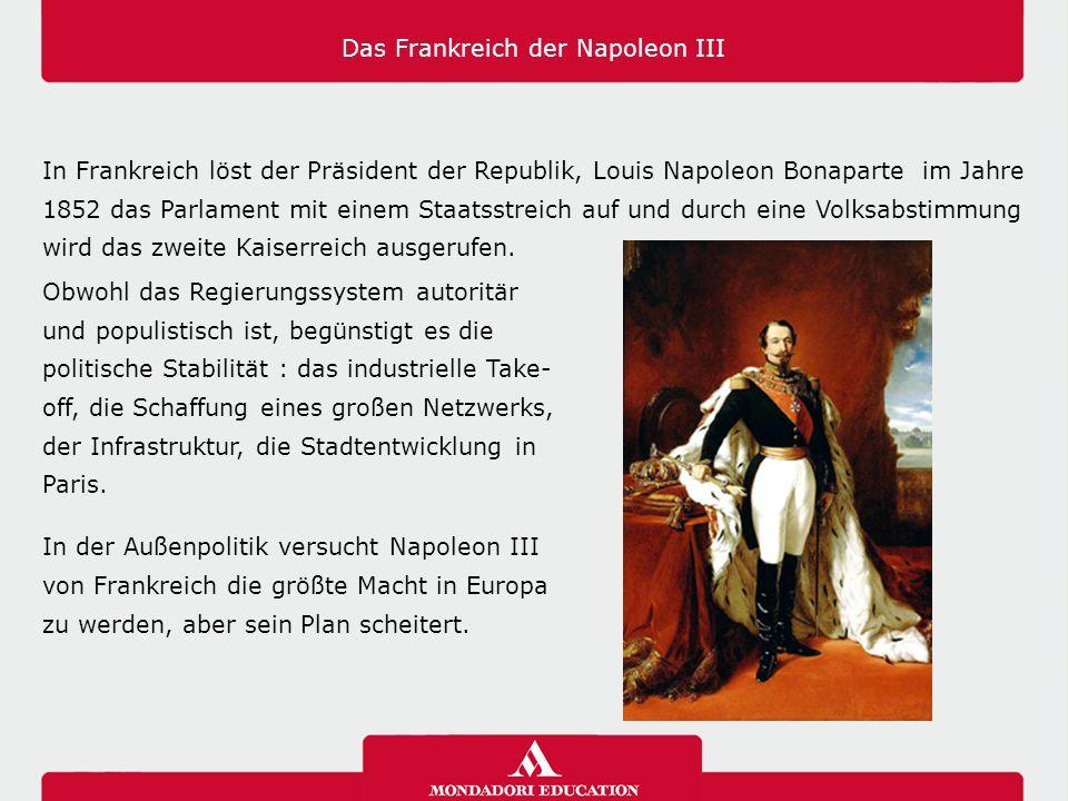 Das Frankreich der Napoleon III In Frankreich löst der Präsident der Republik, Louis Napoleon Bonaparte im Jahre 1852 das Parlament mit einem Staatsst