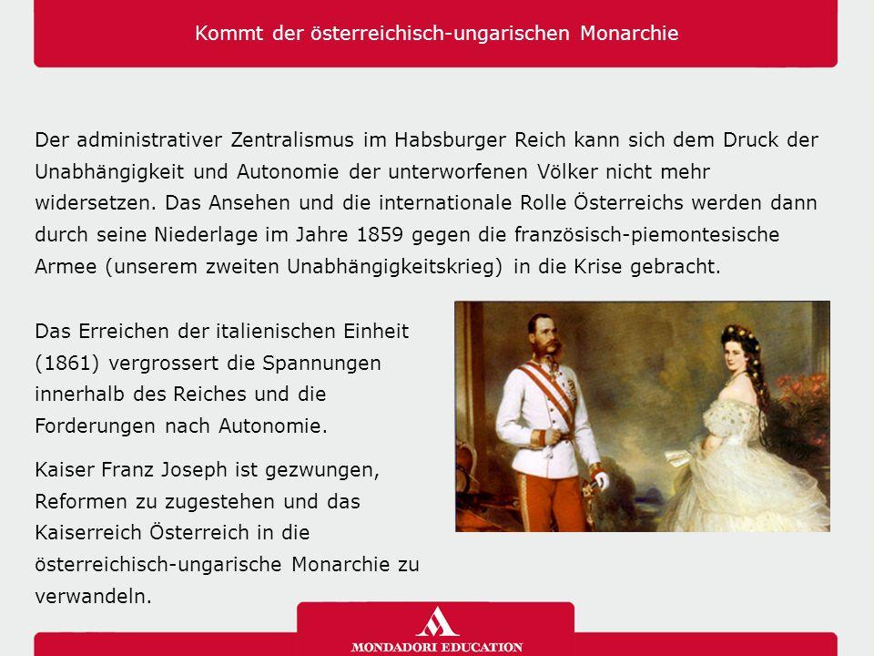 Kommt der österreichisch-ungarischen Monarchie Der administrativer Zentralismus im Habsburger Reich kann sich dem Druck der Unabhängigkeit und Autonom