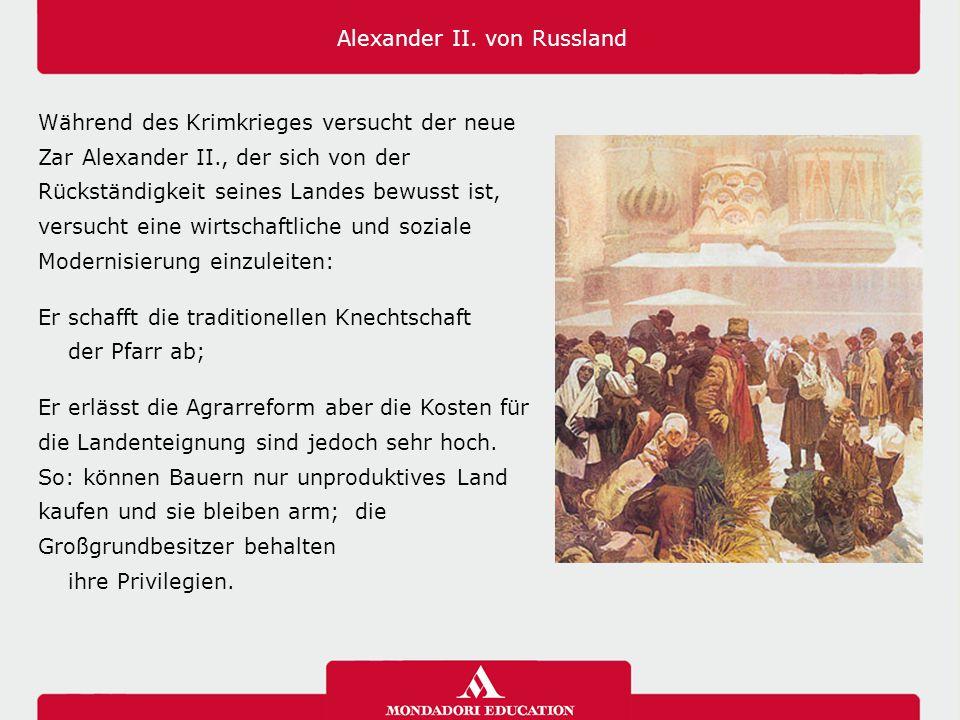 Alexander II. von Russland Während des Krimkrieges versucht der neue Zar Alexander II., der sich von der Rückständigkeit seines Landes bewusst ist, ve