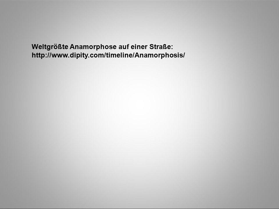 Weltgrößte Anamorphose auf einer Straße: http://www.dipity.com/timeline/Anamorphosis/