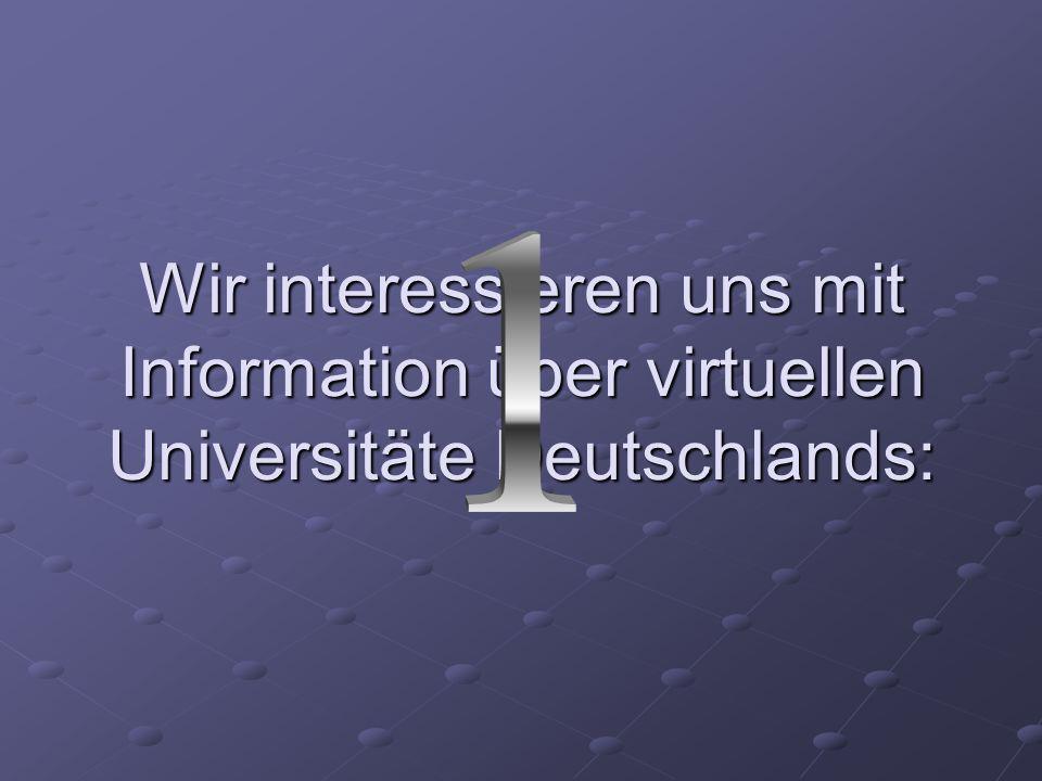 Wir interessieren uns mit Information über virtuellen Universitäte Deutschlands: