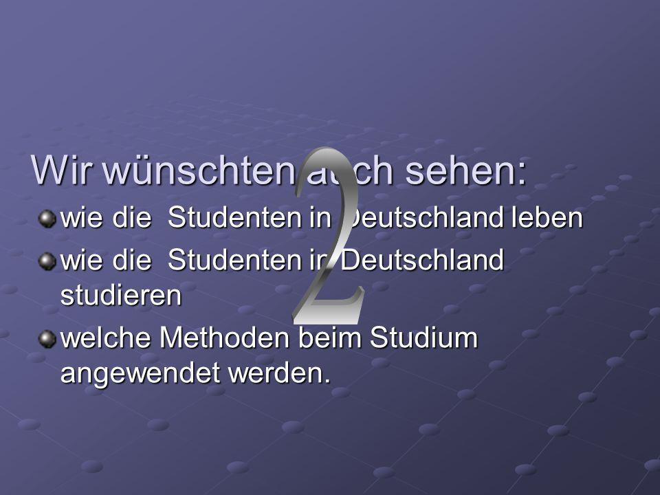 Wir wünschten auch sehen: wie die Studenten in Deutschland leben wie die Studenten in Deutschland studieren welche Methoden beim Studium angewendet werden.
