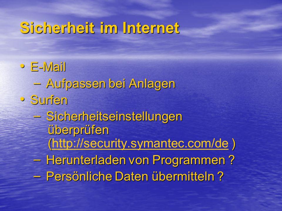 Sicherheit im Internet E-Mail E-Mail – Aufpassen bei Anlagen Surfen Surfen – Sicherheitseinstellungen überprüfen () – Sicherheitseinstellungen überprüfen (http://security.symantec.com/de )http://security.symantec.com/de – Herunterladen von Programmen .