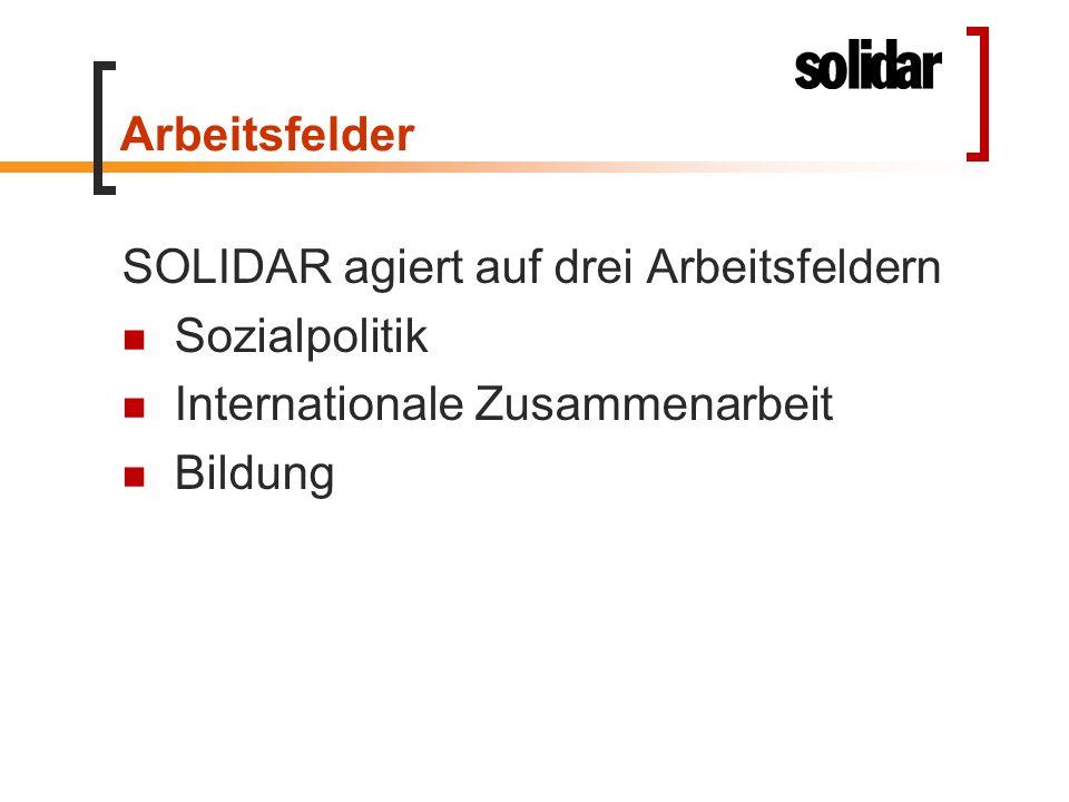 Arbeitsfelder SOLIDAR agiert auf drei Arbeitsfeldern Sozialpolitik Internationale Zusammenarbeit Bildung