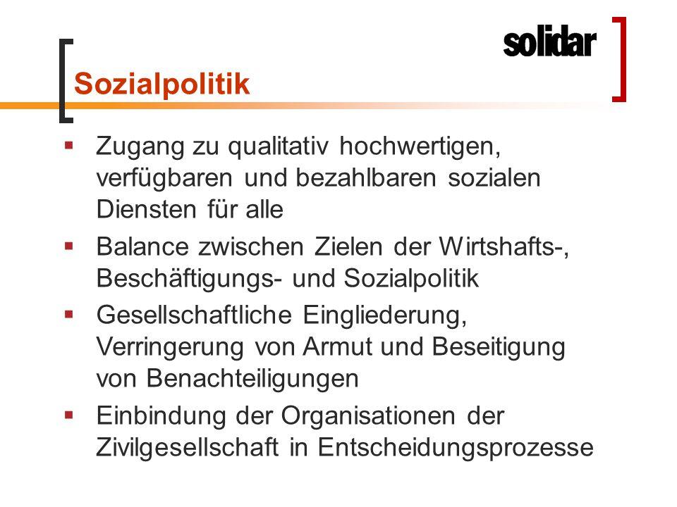 Sozialpolitik  Zugang zu qualitativ hochwertigen, verfügbaren und bezahlbaren sozialen Diensten für alle  Balance zwischen Zielen der Wirtshafts-, B
