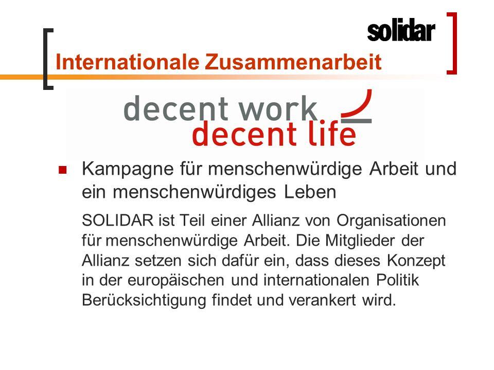 Internationale Zusammenarbeit Kampagne für menschenwürdige Arbeit und ein menschenwürdiges Leben SOLIDAR ist Teil einer Allianz von Organisationen für