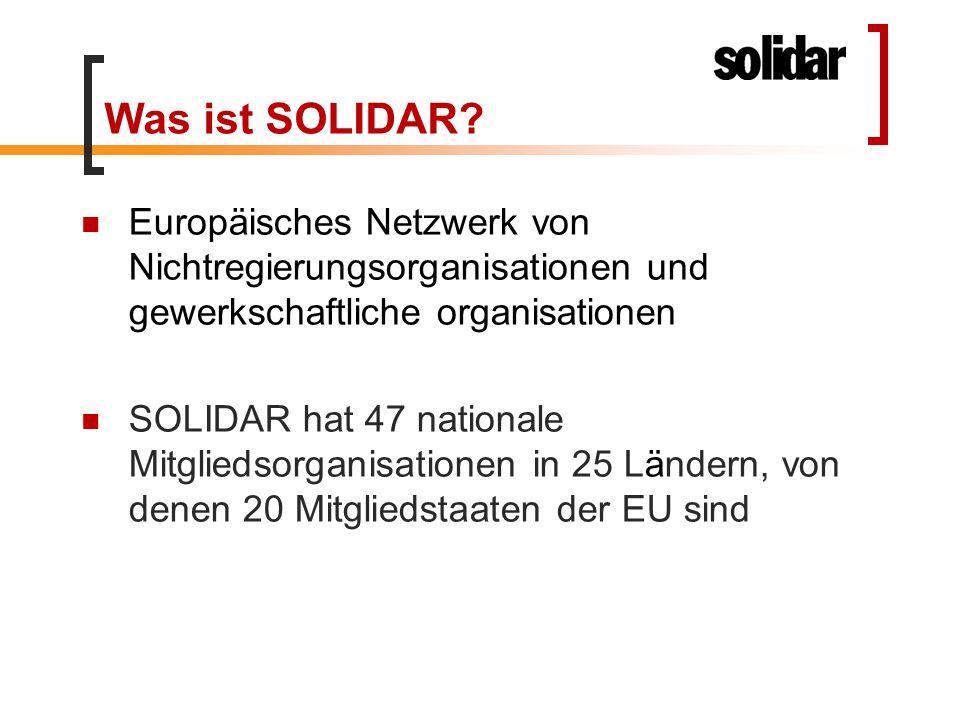 Was ist SOLIDAR? Europäisches Netzwerk von Nichtregierungsorganisationen und gewerkschaftliche organisationen SOLIDAR hat 47 nationale Mitgliedsorgani
