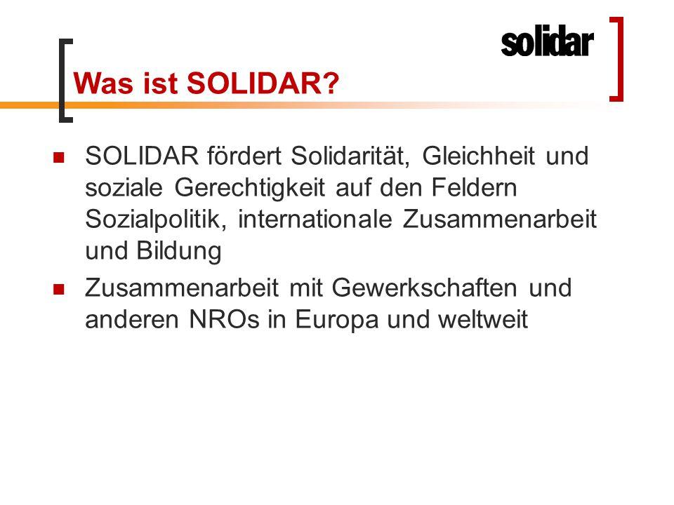 Was ist SOLIDAR? SOLIDAR fördert Solidarität, Gleichheit und soziale Gerechtigkeit auf den Feldern Sozialpolitik, internationale Zusammenarbeit und Bi
