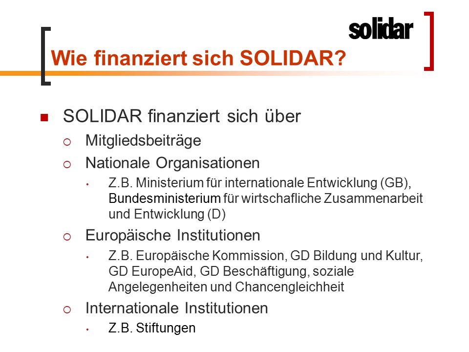 Wie finanziert sich SOLIDAR? SOLIDAR finanziert sich über  Mitgliedsbeiträge  Nationale Organisationen Z.B. Ministerium für internationale Entwicklu