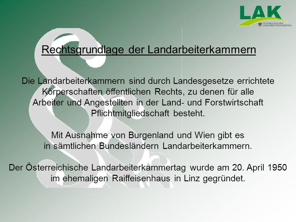 Die Landarbeiterkammern sind durch Landesgesetze errichtete Körperschaften öffentlichen Rechts, zu denen für alle Arbeiter und Angestellten in der Land- und Forstwirtschaft Pflichtmitgliedschaft besteht.