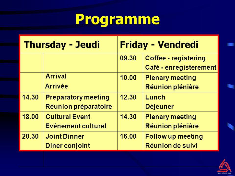 Programme Friday - VendrediThursday - Jeudi 16.00 Follow up meeting Réunion de suivi 14.30 Plenary meeting Réunion plénière 12.30 Lunch Déjeuner 10.00 Plenary meeting Réunion plénière 09.30 Coffee - registering Café - enregisterement Arrival Arrivée 14.30Preparatory meeting Réunion préparatoire 18.00Cultural Event Evénement culturel 20.30Joint Dinner Diner conjoint