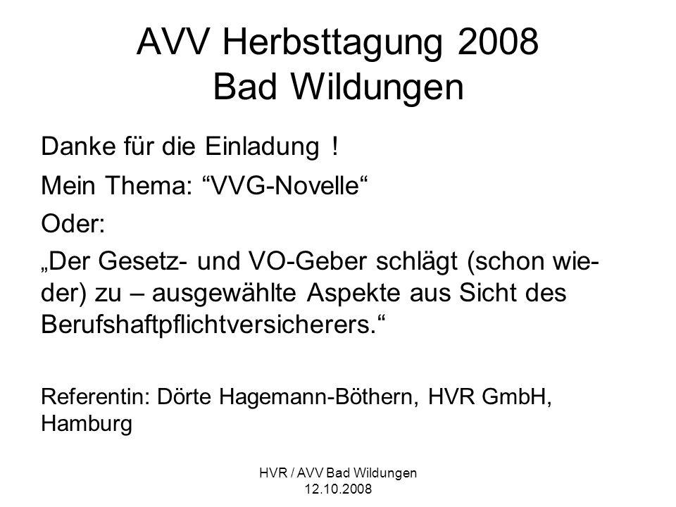 """HVR / AVV Bad Wildungen 12.10.2008 AVV Herbsttagung 2008 Bad Wildungen Danke für die Einladung ! Mein Thema: """"VVG-Novelle"""" Oder: """" Der Gesetz- und VO-"""