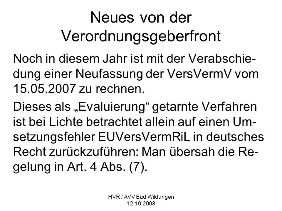 HVR / AVV Bad Wildungen 12.10.2008 Neues von der Verordnungsgeberfront Noch in diesem Jahr ist mit der Verabschie- dung einer Neufassung der VersVermV