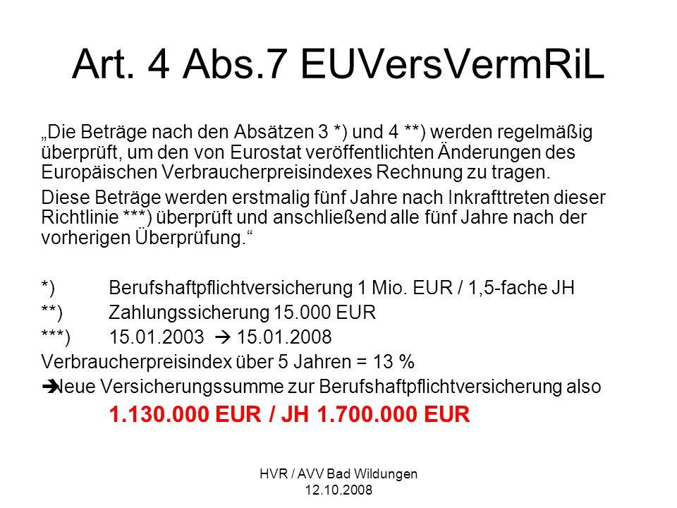"""HVR / AVV Bad Wildungen 12.10.2008 Art. 4 Abs.7 EUVersVermRiL """"Die Beträge nach den Absätzen 3 *) und 4 **) werden regelmäßig überprüft, um den von Eu"""