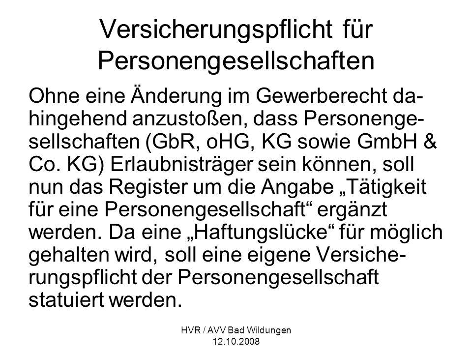 HVR / AVV Bad Wildungen 12.10.2008 Versicherungspflicht für Personengesellschaften Ohne eine Änderung im Gewerberecht da- hingehend anzustoßen, dass P