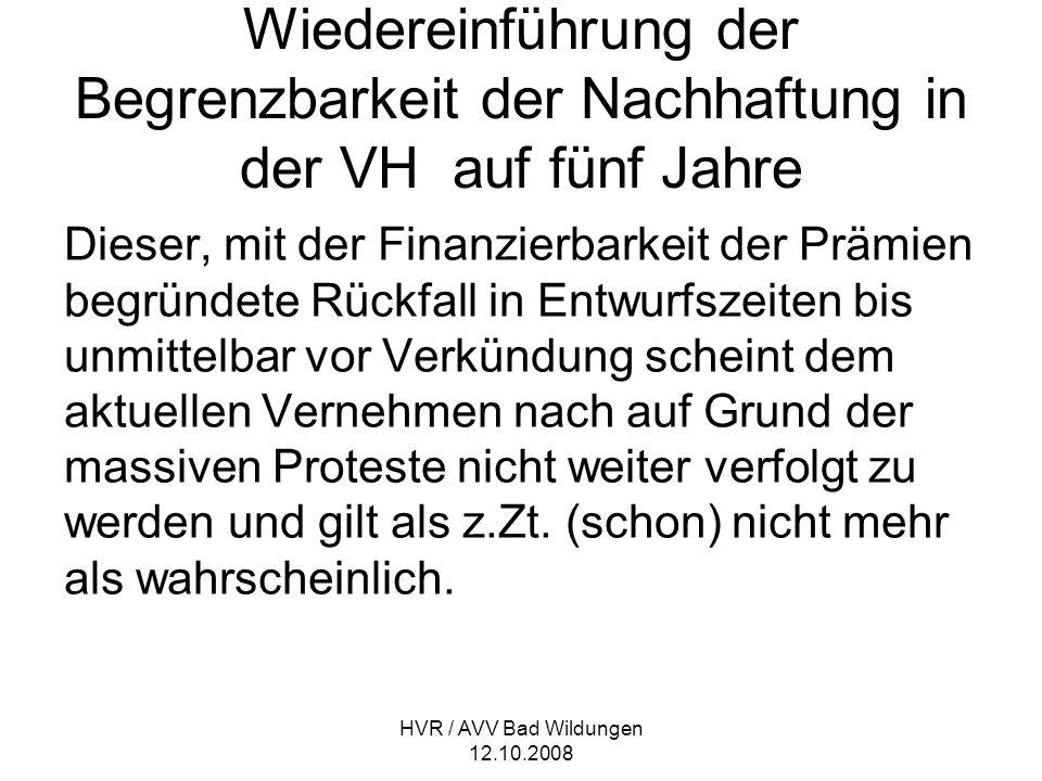 HVR / AVV Bad Wildungen 12.10.2008 Wiedereinführung der Begrenzbarkeit der Nachhaftung in der VH auf fünf Jahre Dieser, mit der Finanzierbarkeit der P