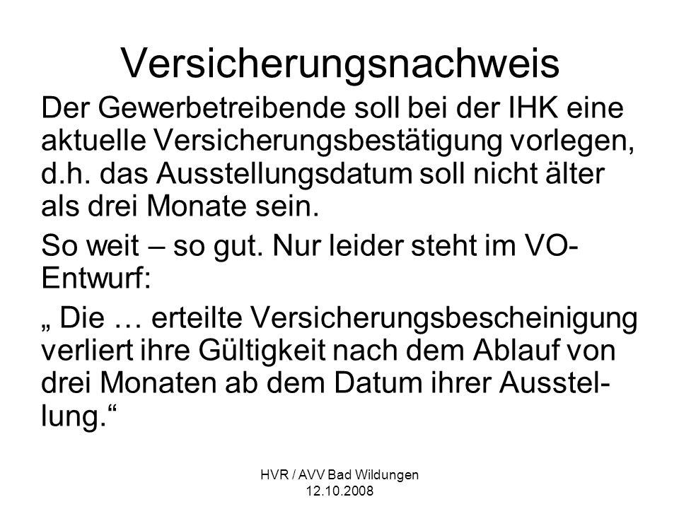 HVR / AVV Bad Wildungen 12.10.2008 Versicherungsnachweis Der Gewerbetreibende soll bei der IHK eine aktuelle Versicherungsbestätigung vorlegen, d.h. d