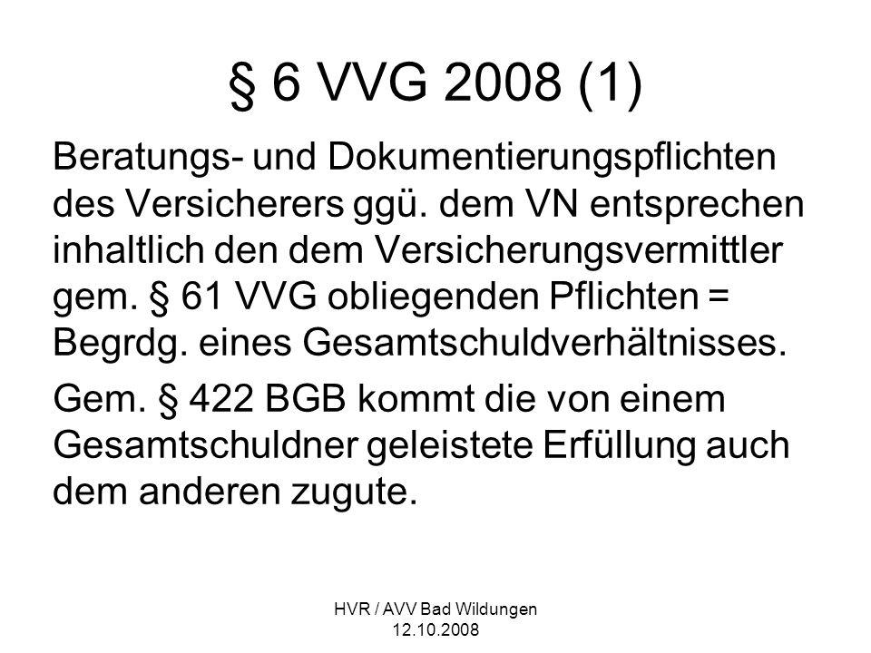 HVR / AVV Bad Wildungen 12.10.2008 § 6 VVG 2008 (1) Beratungs- und Dokumentierungspflichten des Versicherers ggü. dem VN entsprechen inhaltlich den de
