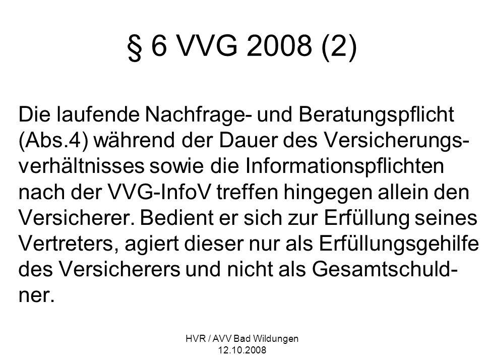 HVR / AVV Bad Wildungen 12.10.2008 § 6 VVG 2008 (2) Die laufende Nachfrage- und Beratungspflicht (Abs.4) während der Dauer des Versicherungs- verhältn