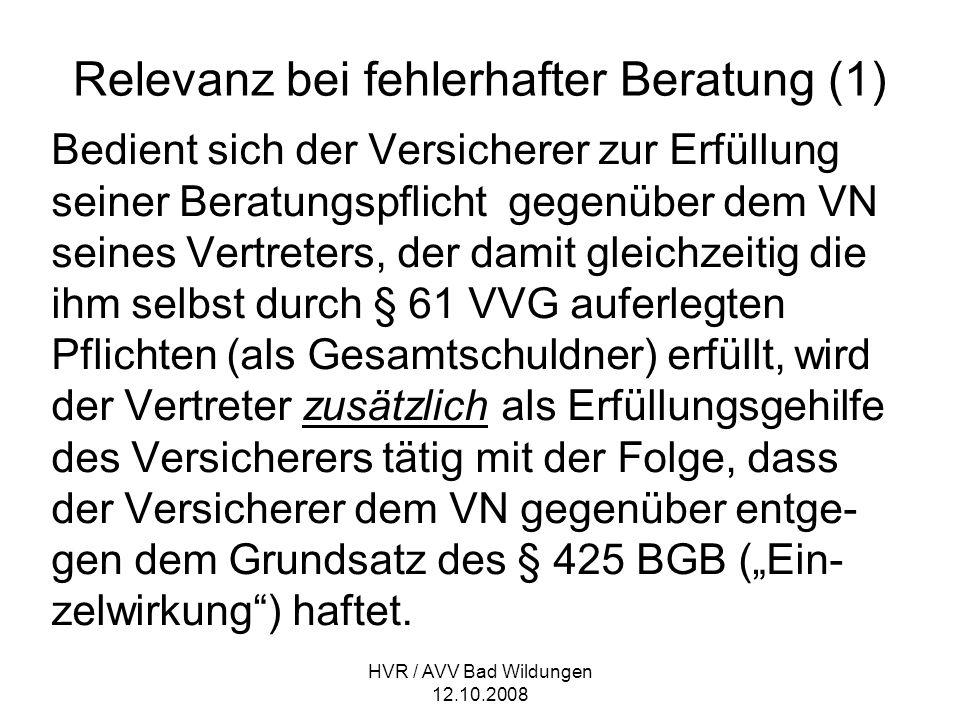 HVR / AVV Bad Wildungen 12.10.2008 Relevanz bei fehlerhafter Beratung (1) Bedient sich der Versicherer zur Erfüllung seiner Beratungspflicht gegenüber