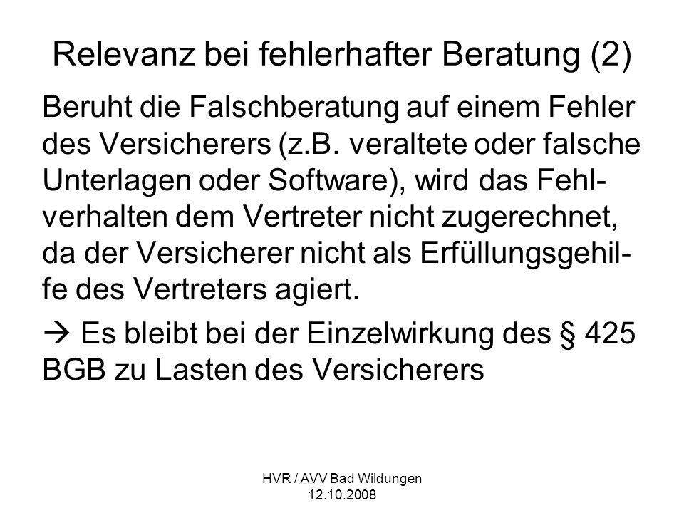 HVR / AVV Bad Wildungen 12.10.2008 Relevanz bei fehlerhafter Beratung (2) Beruht die Falschberatung auf einem Fehler des Versicherers (z.B. veraltete