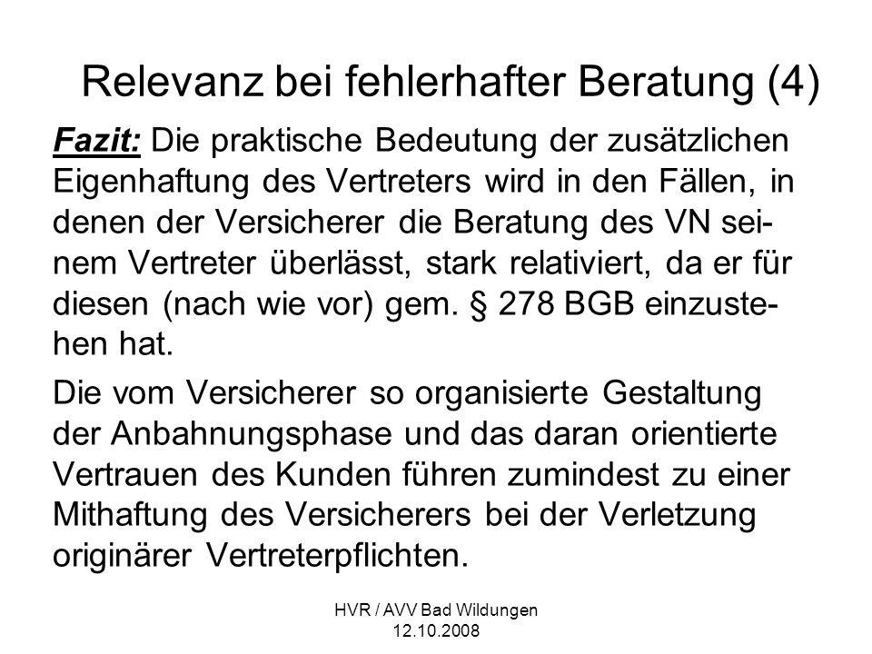 HVR / AVV Bad Wildungen 12.10.2008 Relevanz bei fehlerhafter Beratung (4) Fazit: Die praktische Bedeutung der zusätzlichen Eigenhaftung des Vertreters