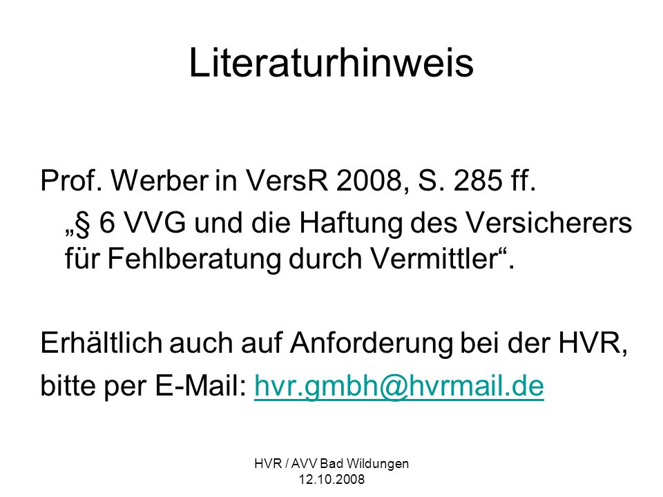 """HVR / AVV Bad Wildungen 12.10.2008 Literaturhinweis Prof. Werber in VersR 2008, S. 285 ff. """"§ 6 VVG und die Haftung des Versicherers für Fehlberatung"""